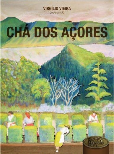 "Publication of the book by Virgílio Vieira ""O Chá dos Açores / The Azorean tea"""